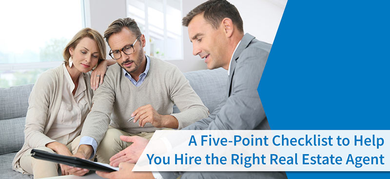A Five-Point Checklist To Help You Hire The Right Real Estate Agent